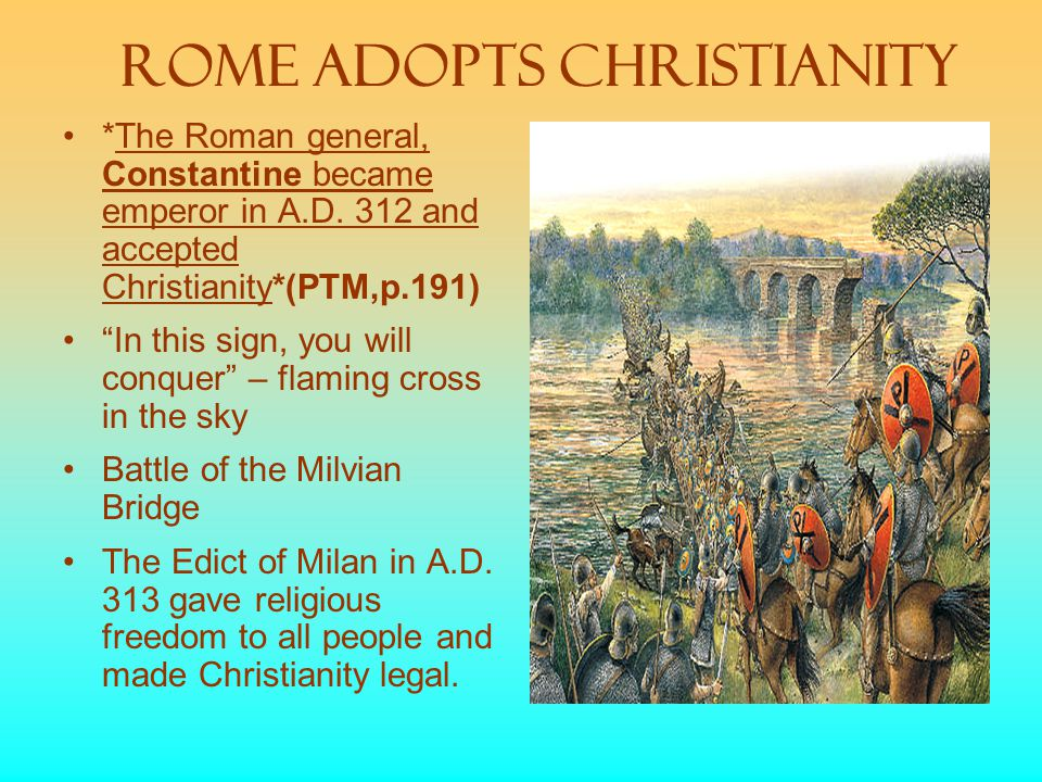 Rome Adopts Christianity *The Roman general, Constantine became emperor in A.D.