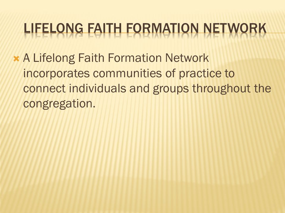  A Lifelong Faith Formation Network incorporates communities of practice to connect individuals and groups throughout the congregation.