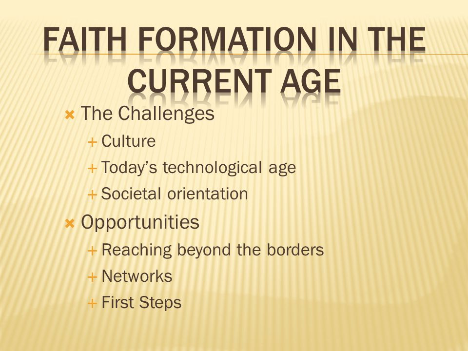  The Challenges  Culture  Today's technological age  Societal orientation  Opportunities  Reaching beyond the borders  Networks  First Steps