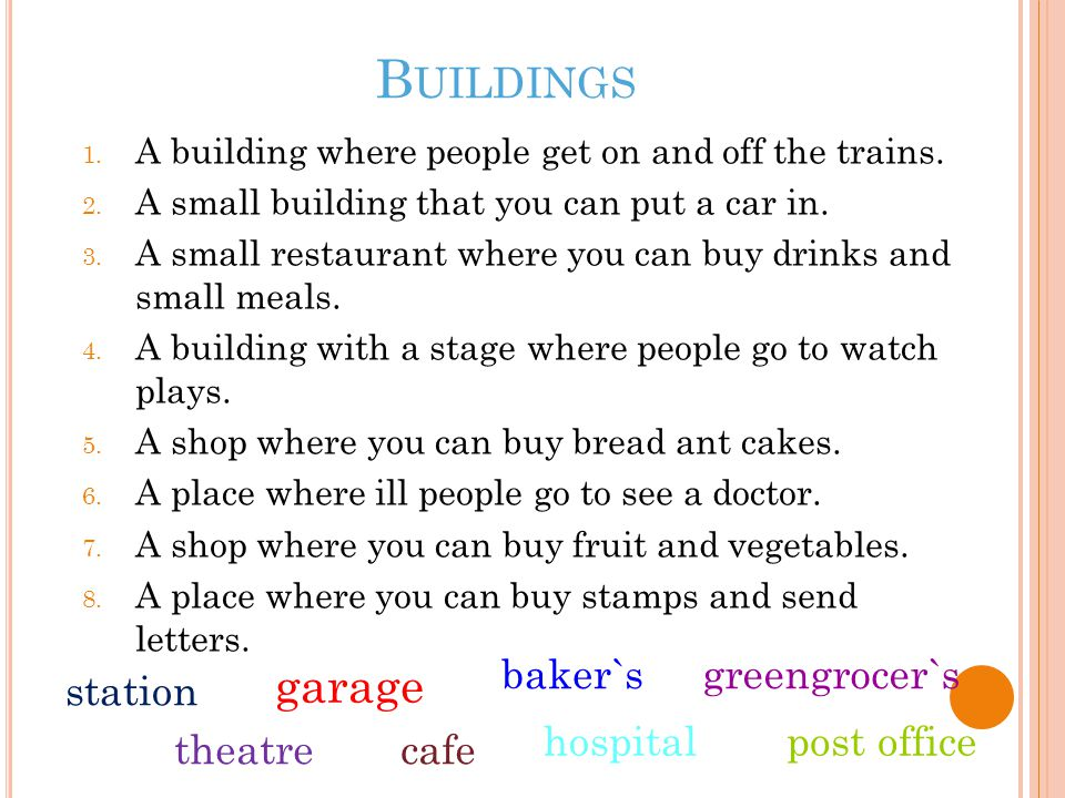 B UILDINGS 1. A building where people get on and off the trains. 2. A small building that you can put a car in. 3. A small restaurant where you can bu
