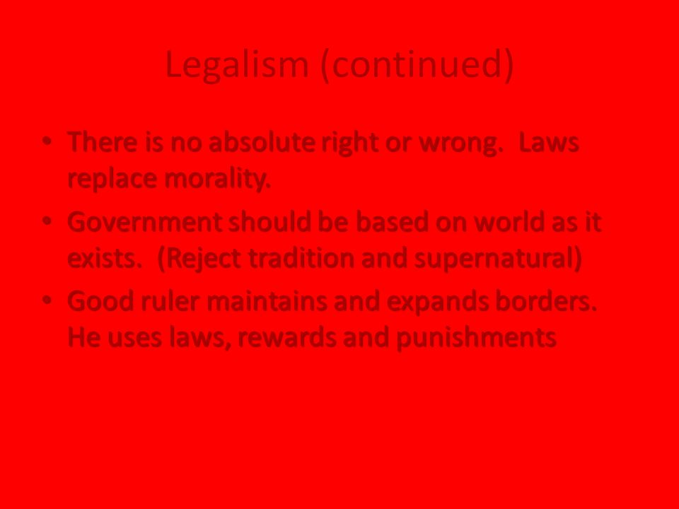 Legalism (continued) There is no absolute right or wrong.