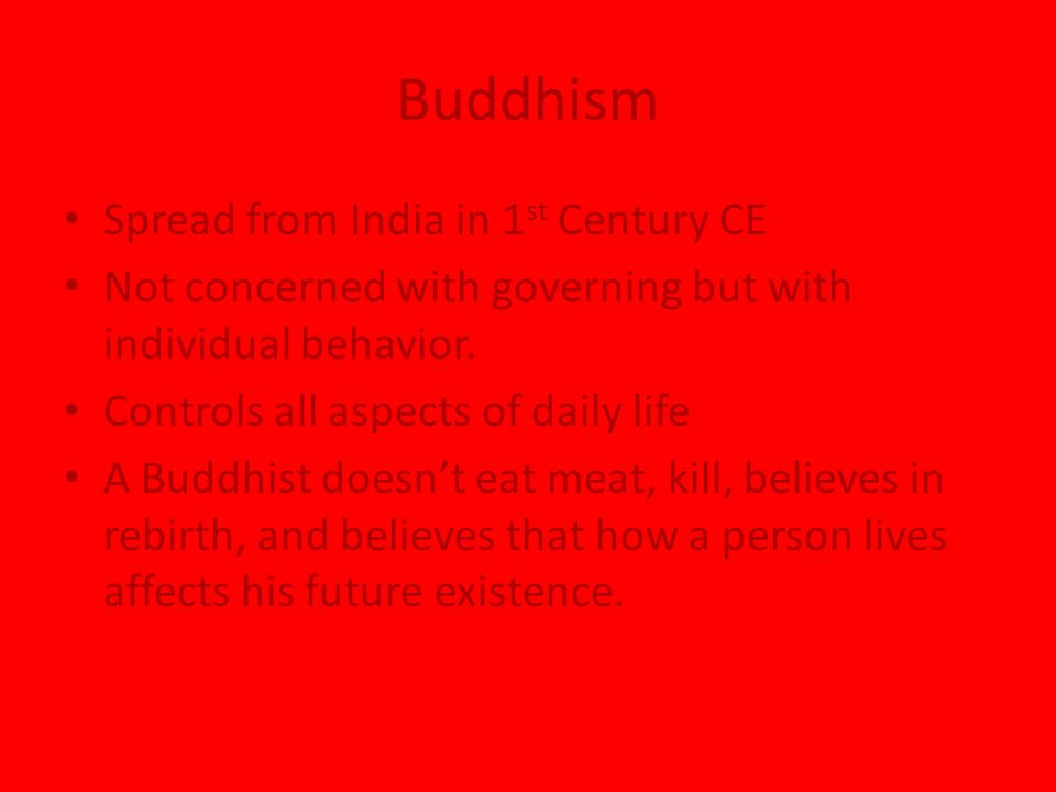 Buddhism Spread from India in 1 st Century CE Not concerned with governing but with individual behavior. Controls all aspects of daily life A Buddhist