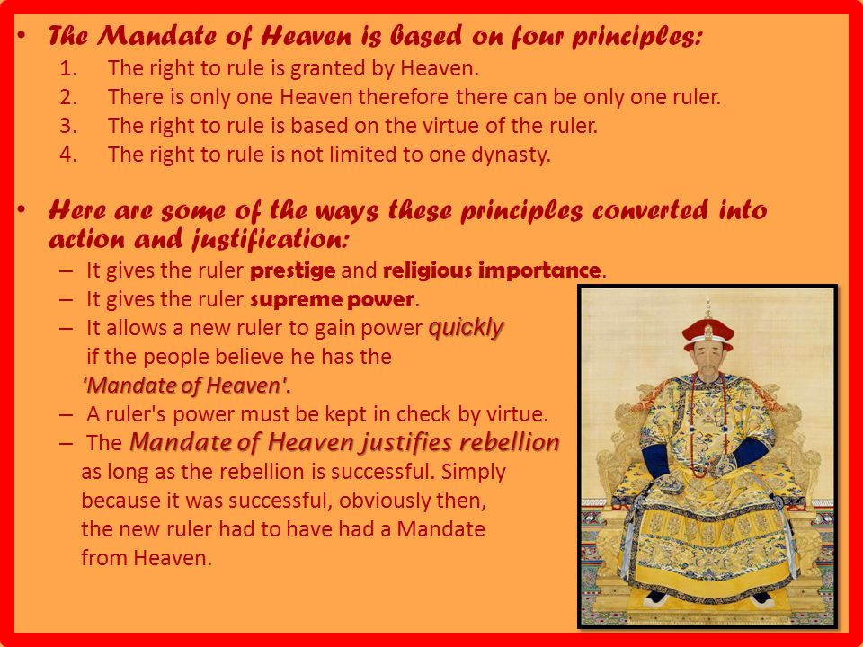 The Mandate of Heaven is based on four principles: 1.The right to rule is granted by Heaven.
