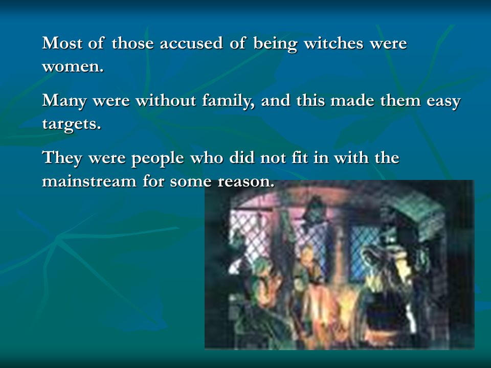 Most of those accused of being witches were women.
