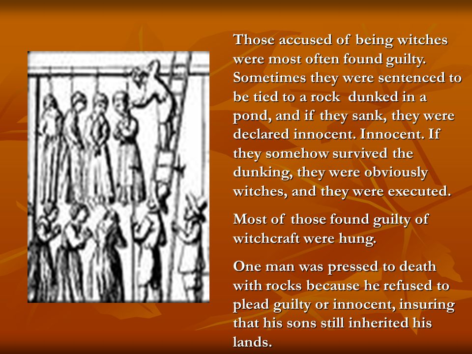 Those accused of being witches were most often found guilty.
