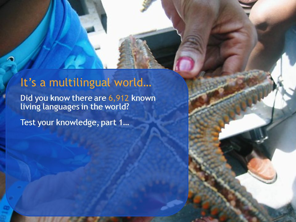 It's a multilingual world… Did you know there are 6,912 known living languages in the world? Test your knowledge, part 1…