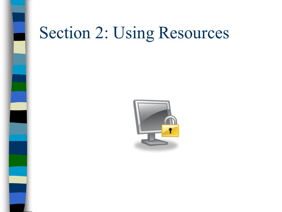 Section 2: Using Resources