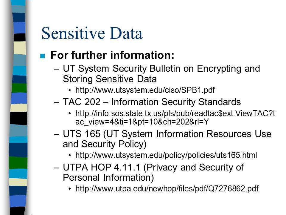 Sensitive Data n For further information: –UT System Security Bulletin on Encrypting and Storing Sensitive Data http://www.utsystem.edu/ciso/SPB1.pdf