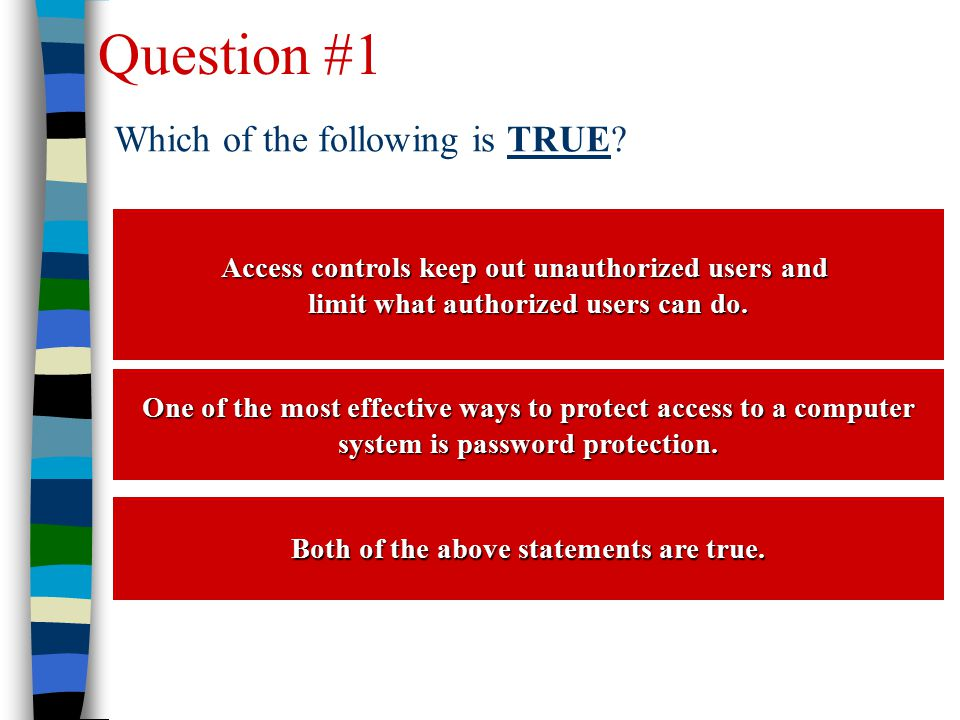 Question #1 Which of the following is TRUE? One of the most effective ways to protect access to a computer One of the most effective ways to protect a
