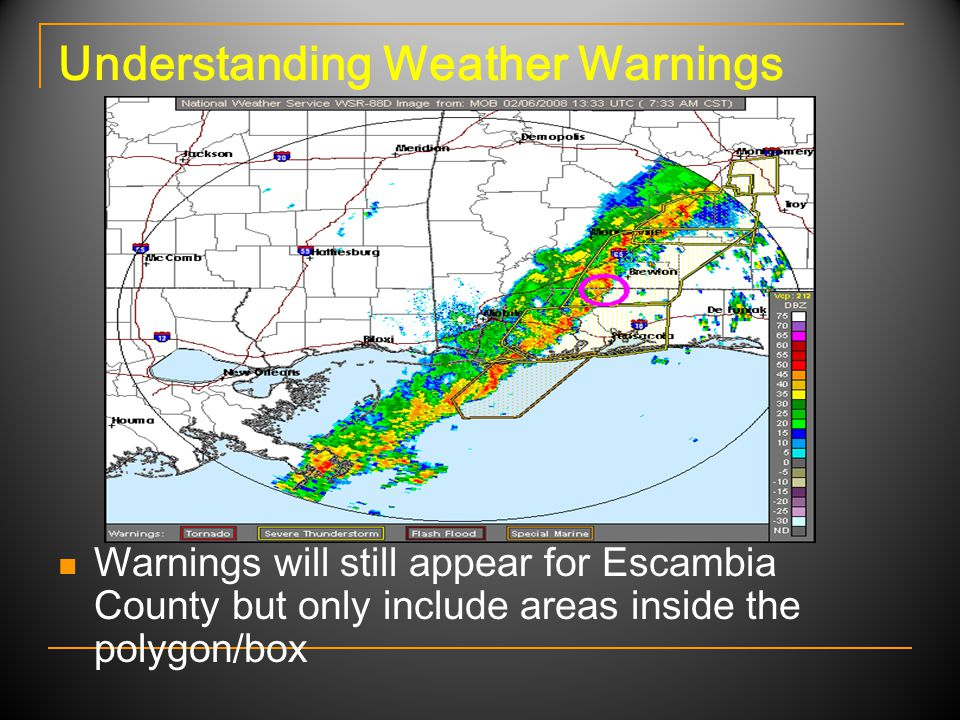 Understanding Weather Warnings Warnings will still appear for Escambia County but only include areas inside the polygon/box