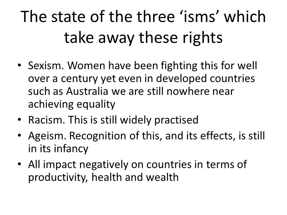 The state of the three 'isms' which take away these rights Sexism.