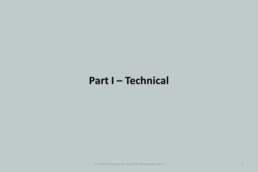© Dr Kelvyn Youngman, Aug 2012, Revised May 20142 Part I – Technical