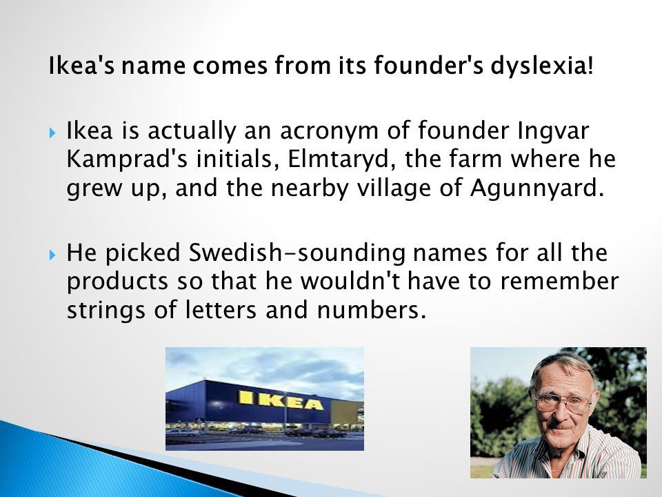 Ikea s name comes from its founder s dyslexia.