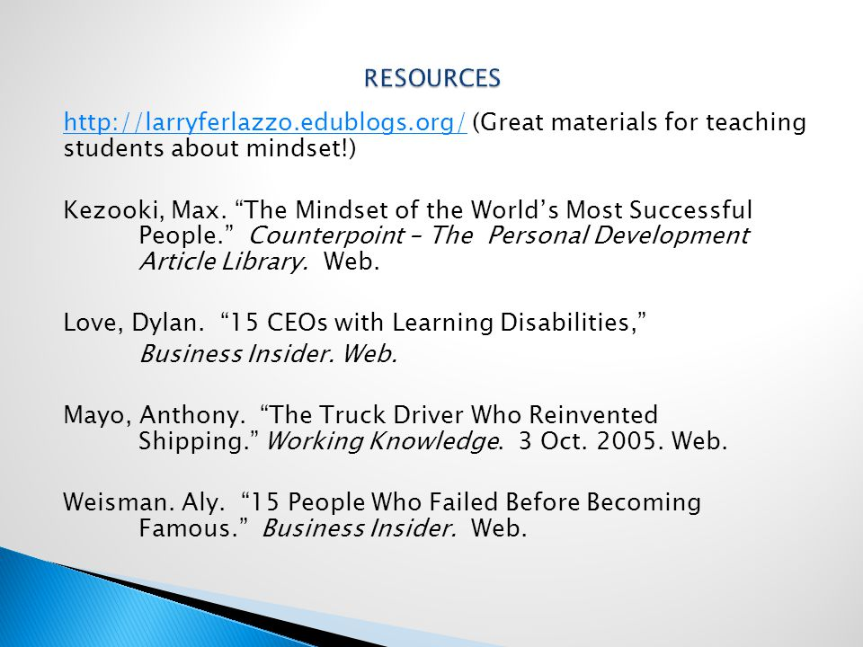 http://larryferlazzo.edublogs.org/http://larryferlazzo.edublogs.org/ (Great materials for teaching students about mindset!) Kezooki, Max.
