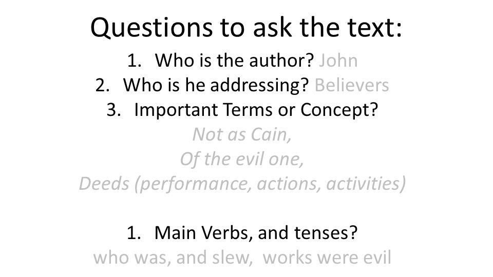 Questions to ask the text: 1.Who is the author. John 2.Who is he addressing.