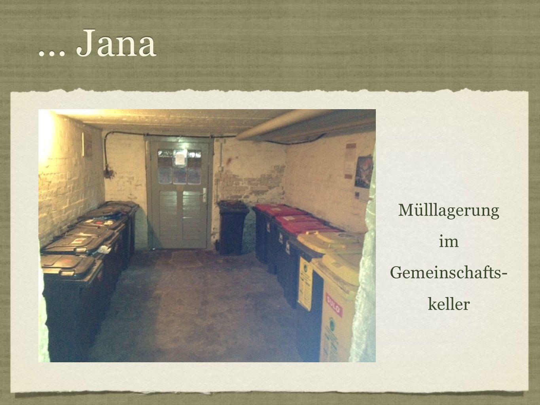 ... Jana Mülllagerung im Gemeinschafts- keller