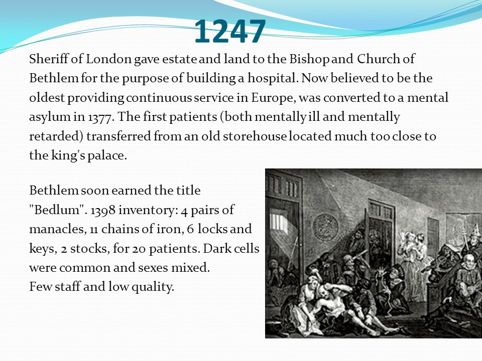 1247 Sheriff of London gave estate and land to the Bishop and Church of Bethlem for the purpose of building a hospital.