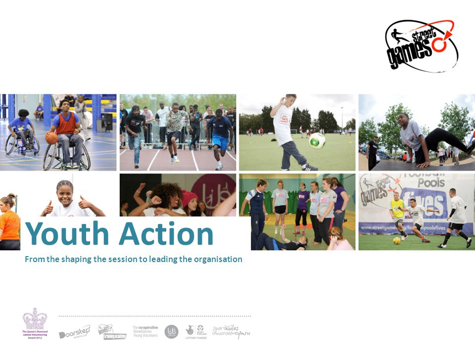 Youth Action From the shaping the session to leading the organisation