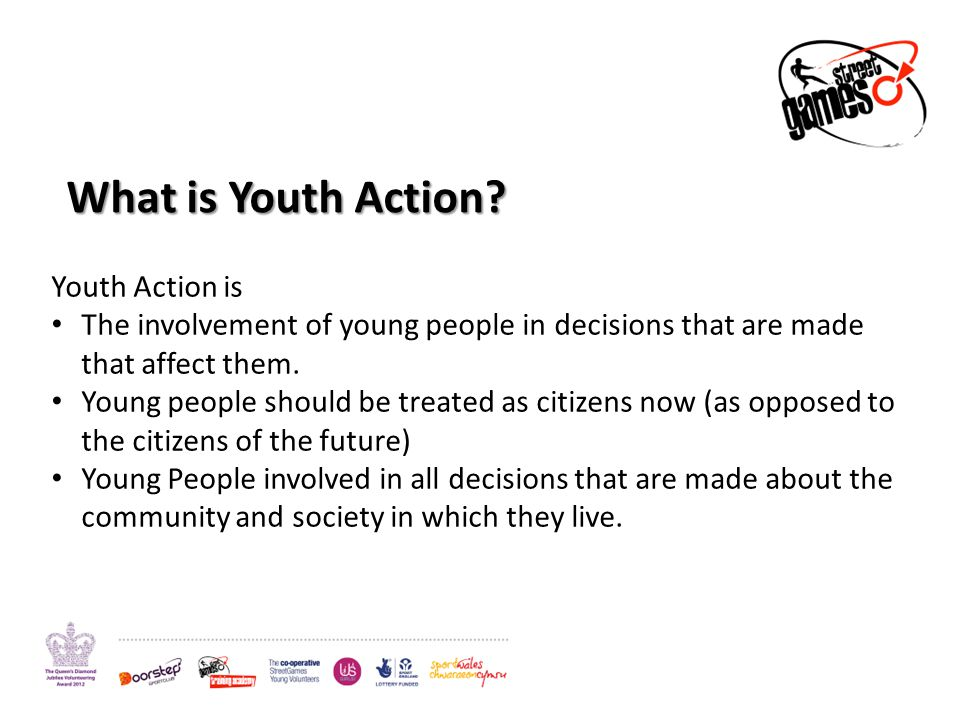 Youth Action is The involvement of young people in decisions that are made that affect them.