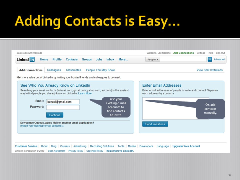 Use your existing e-mail accounts to find contacts to invite Or, add contacts manually. 26