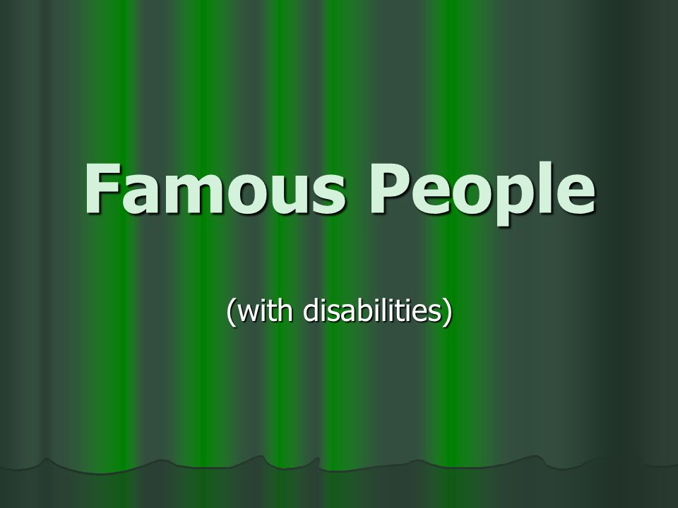 Famous People (with disabilities)