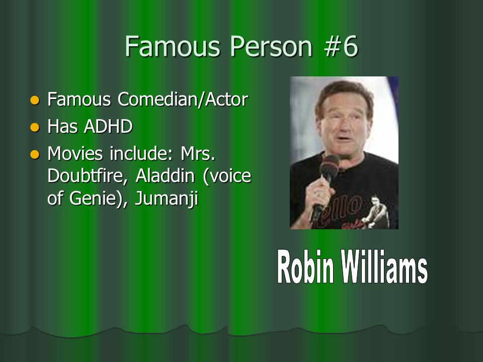 Famous Person #6 Famous Comedian/Actor Famous Comedian/Actor Has ADHD Has ADHD Movies include: Mrs.