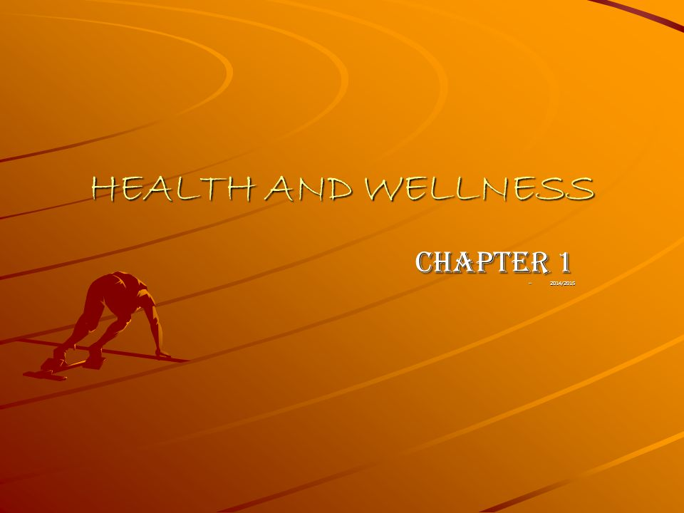 HEALTH AND WELLNESS CHAPTER 1 –2014/2015