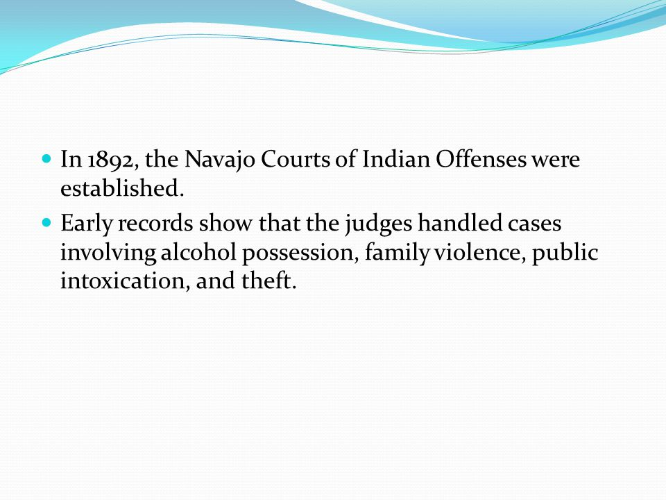 In 1892, the Navajo Courts of Indian Offenses were established.