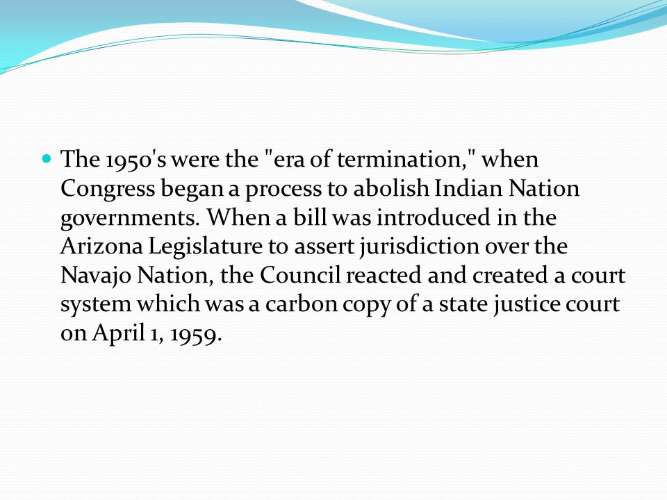 The 1950 s were the era of termination, when Congress began a process to abolish Indian Nation governments.