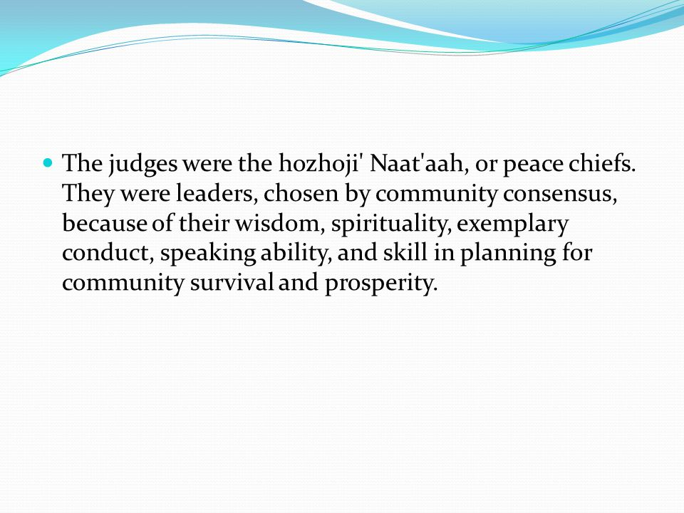 The judges were the hozhoji Naat aah, or peace chiefs.