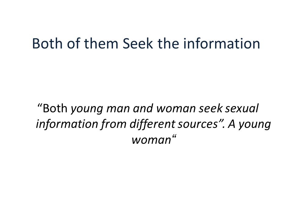 "Both of them Seek the information ""Both young man and woman seek sexual information from different sources"". A young woman"""