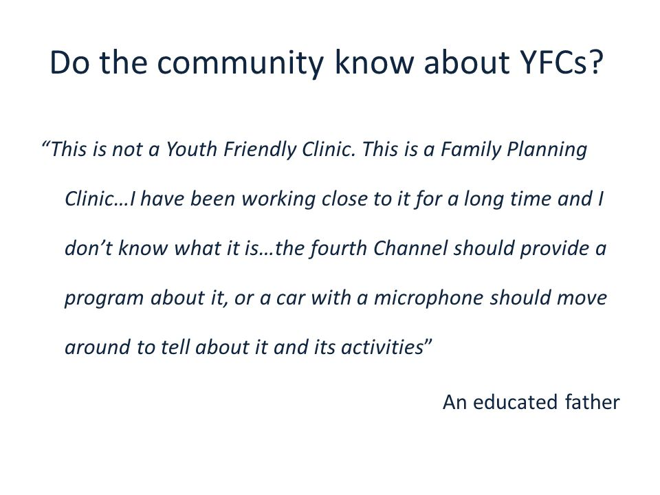 "Do the community know about YFCs? ""This is not a Youth Friendly Clinic. This is a Family Planning Clinic…I have been working close to it for a long ti"