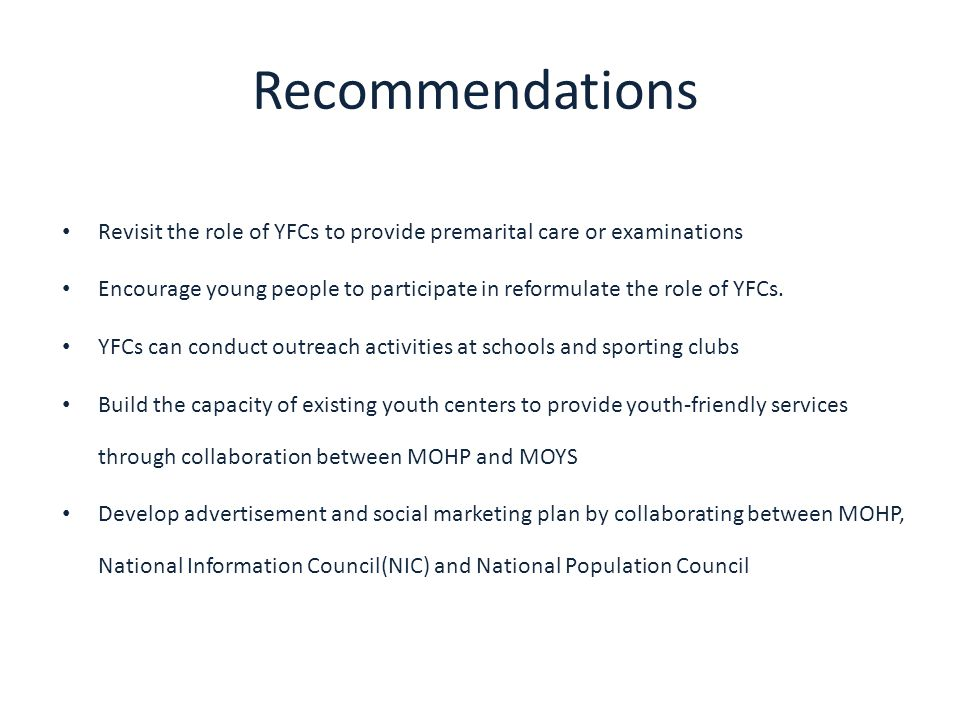 Recommendations Revisit the role of YFCs to provide premarital care or examinations Encourage young people to participate in reformulate the role of Y