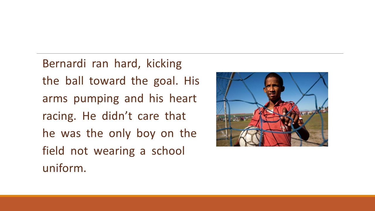 He loved soccer and his one concern was making a goal.
