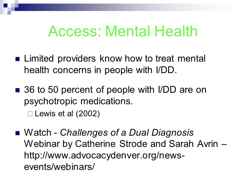 Access: Mental Health Limited providers know how to treat mental health concerns in people with I/DD.