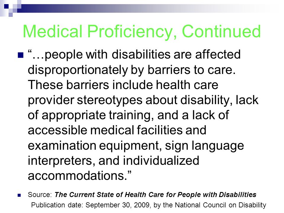 Medical Proficiency, Continued …people with disabilities are affected disproportionately by barriers to care.