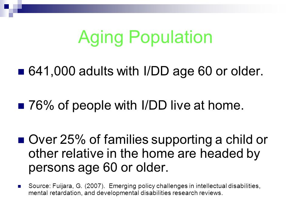 Aging Population 641,000 adults with I/DD age 60 or older.