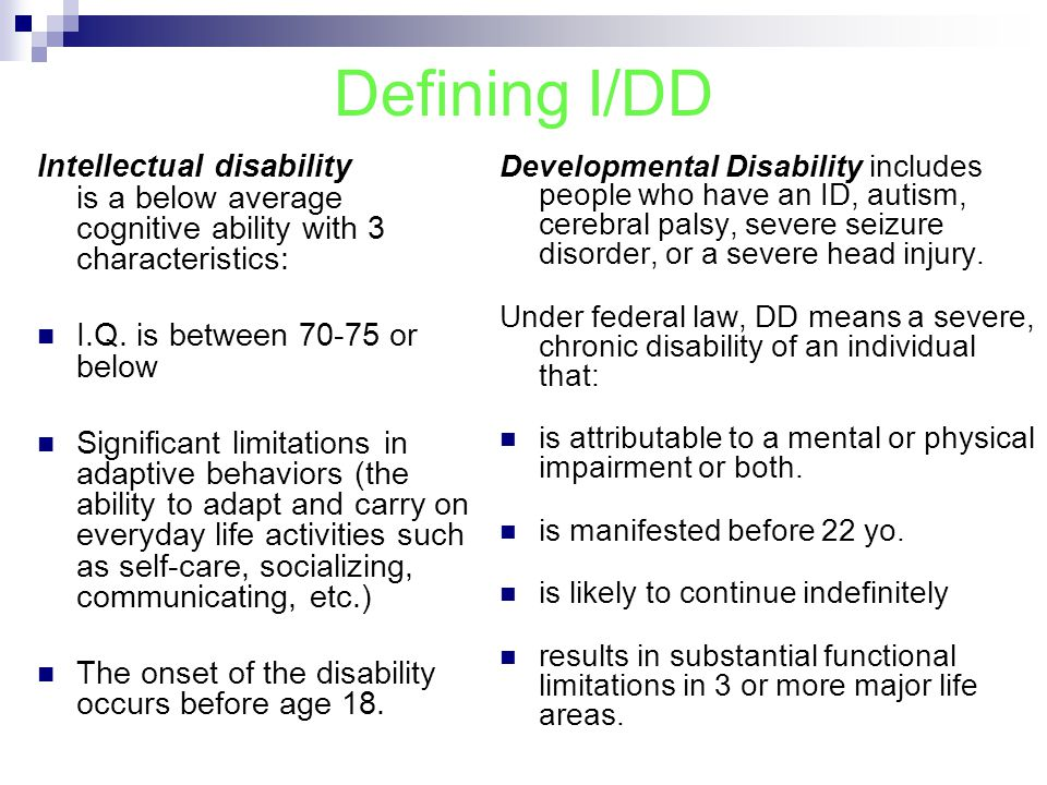 Defining I/DD Intellectual disability is a below average cognitive ability with 3 characteristics: I.Q.