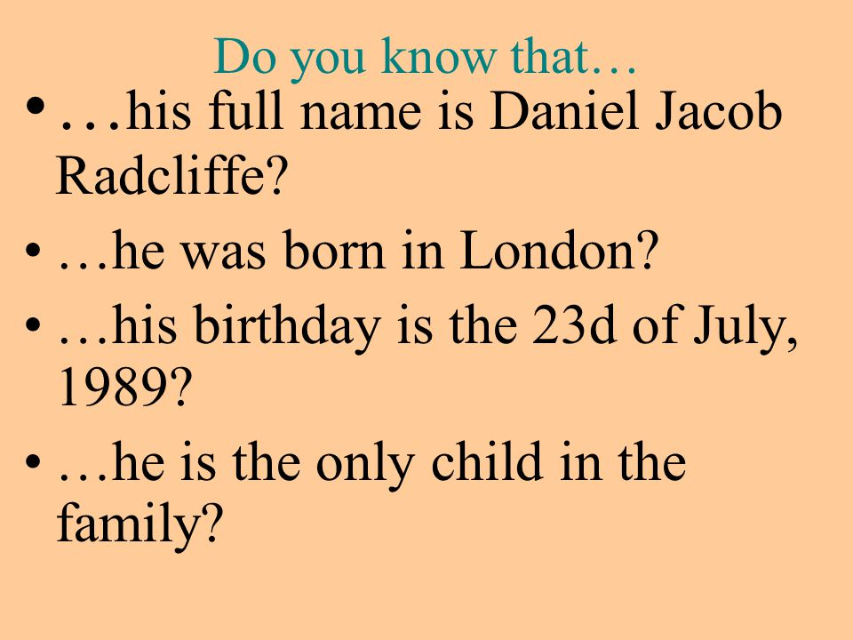 Do you know that… … his full name is Daniel Jacob Radcliffe.