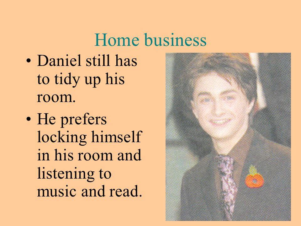Home business Daniel still has to tidy up his room.