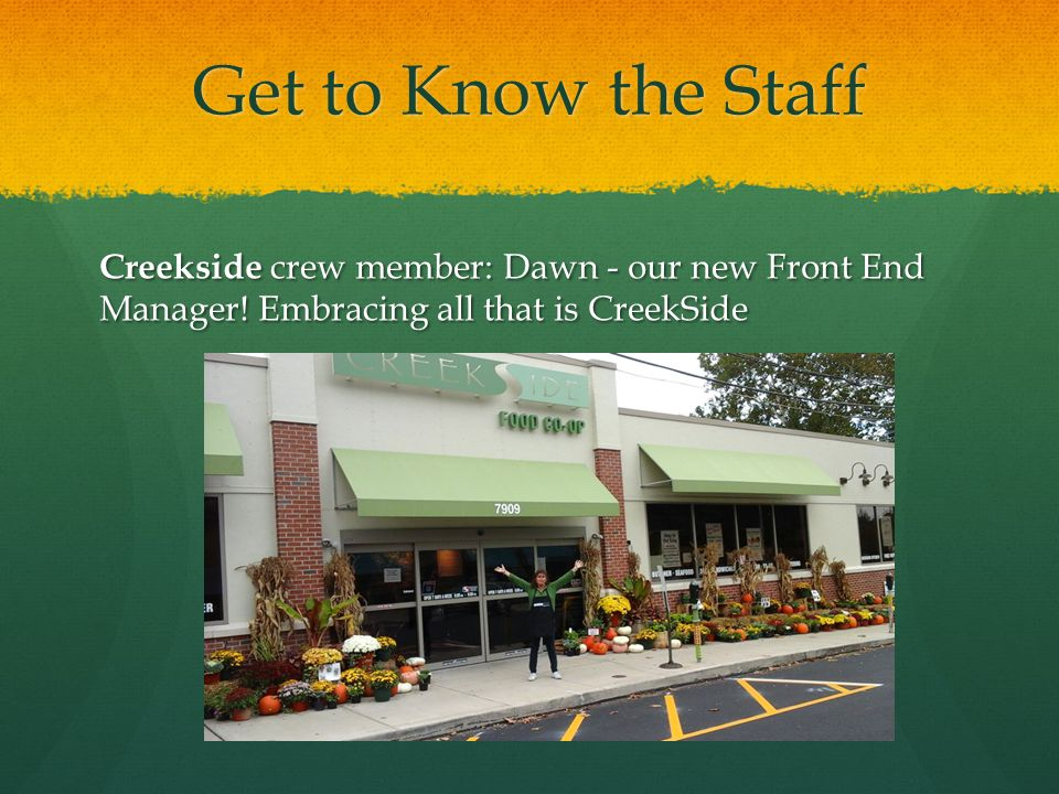 Get to Know the Staff Creekside crew member: Dawn - our new Front End Manager! Embracing all that is CreekSide
