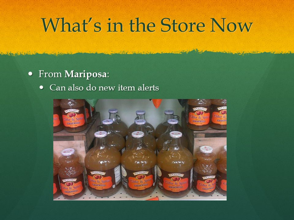 What's in the Store Now From Mariposa : From Mariposa : Can also do new item alerts Can also do new item alerts