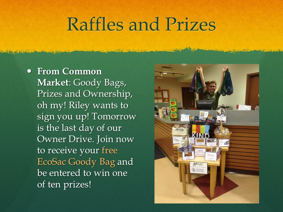 Raffles and Prizes From Common Market : Goody Bags, Prizes and Ownership, oh my! Riley wants to sign you up! Tomorrow is the last day of our Owner Dri