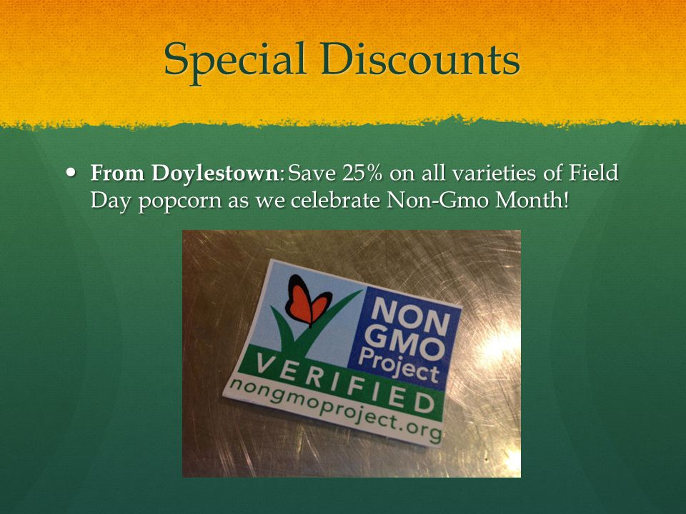 Special Discounts From Doylestown : Save 25% on all varieties of Field Day popcorn as we celebrate Non-Gmo Month! From Doylestown : Save 25% on all va