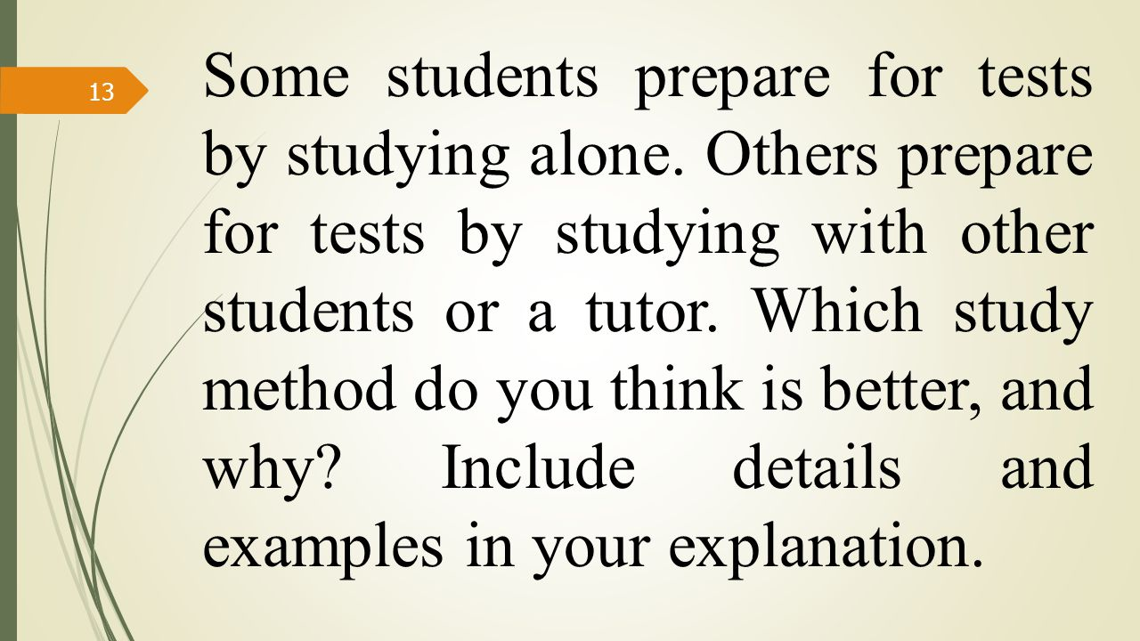 Some students prepare for tests by studying alone.
