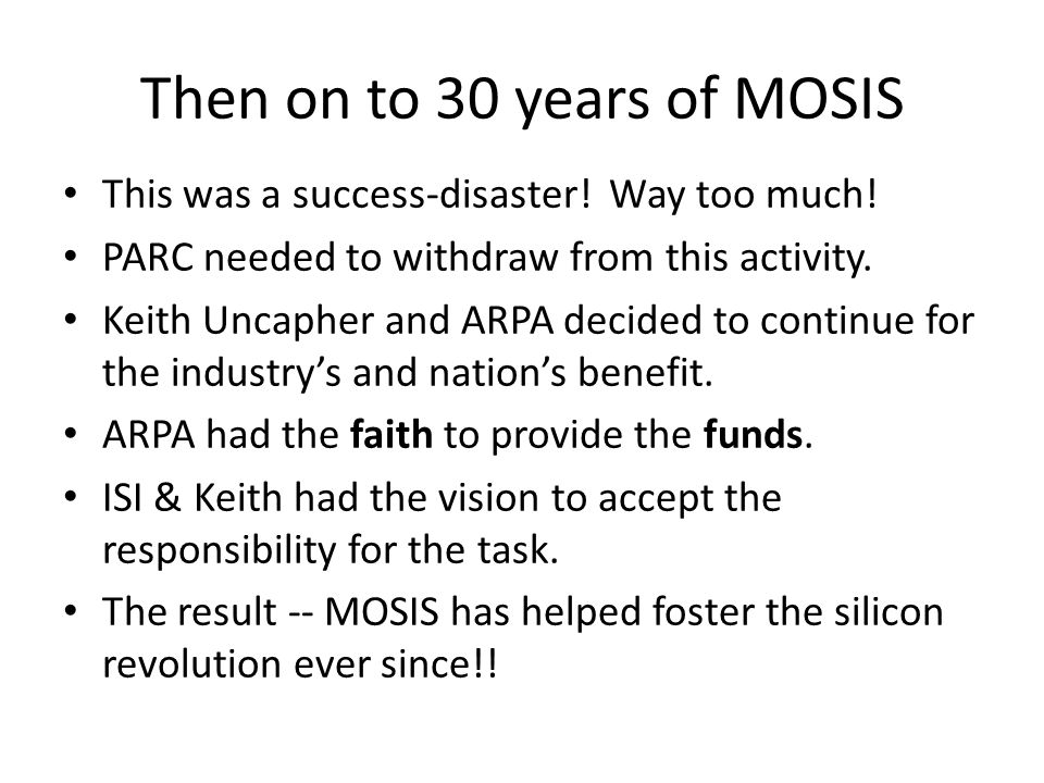 Then on to 30 years of MOSIS This was a success-disaster.