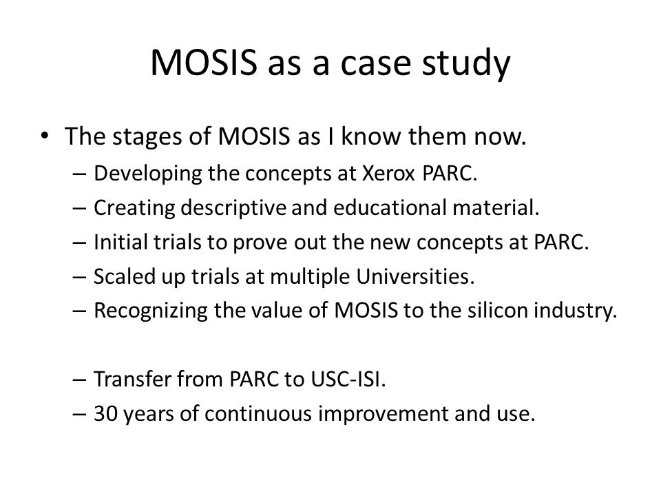 MOSIS as a case study The stages of MOSIS as I know them now.
