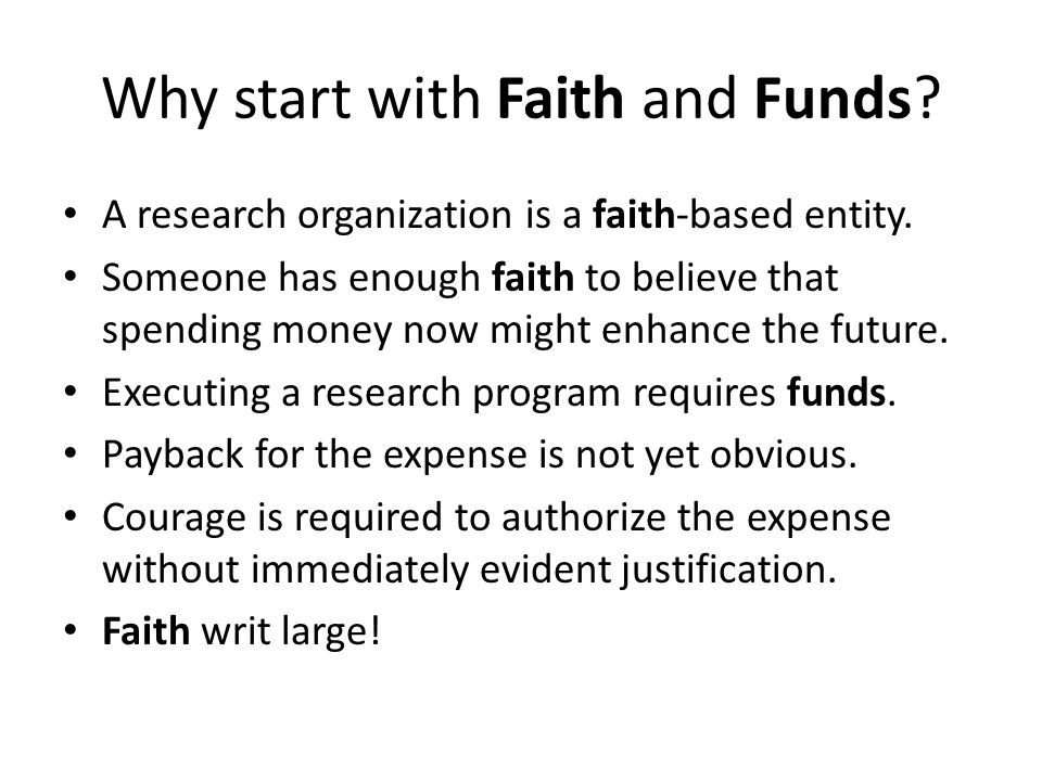 Why start with Faith and Funds. A research organization is a faith-based entity.