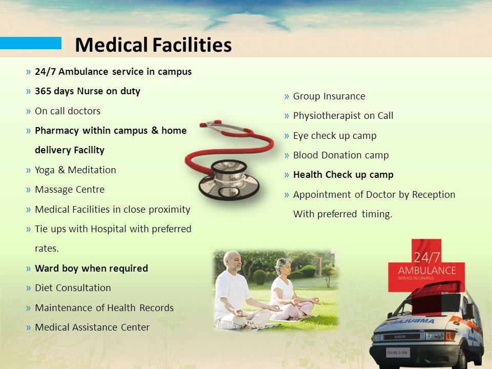 Medical Facilities »24/7 Ambulance service in campus »365 days Nurse on duty »On call doctors »Pharmacy within campus & home delivery Facility »Yoga &