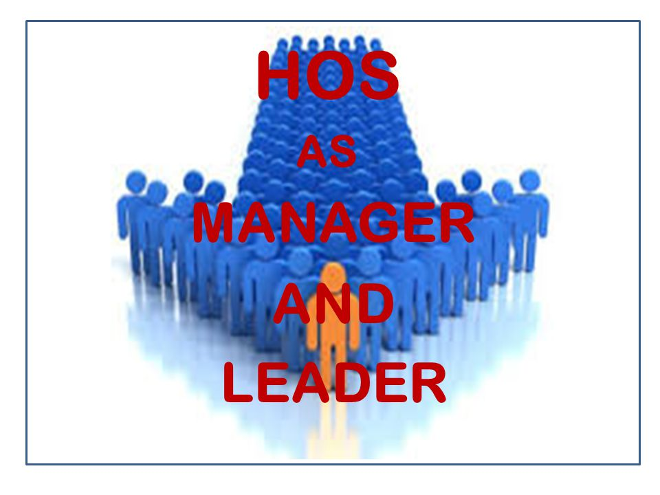 HOS AS MANAGER AND LEADER